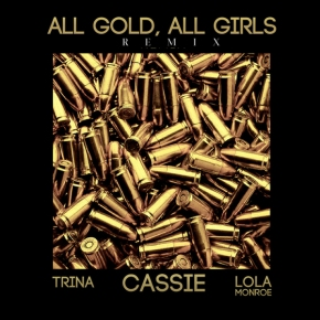 "NEW MUSIC: Cassie ""All Gold, All Girls REMIX"" Ft. Trina & Lola Monroe"